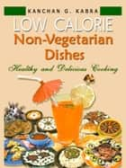 Low Calorie Non-Vegetarion Dishes ebook by Kanchan Kabra