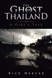 THE GHOST OF THAILAND - A GIRL'S TALE ebook by RICK MERCER