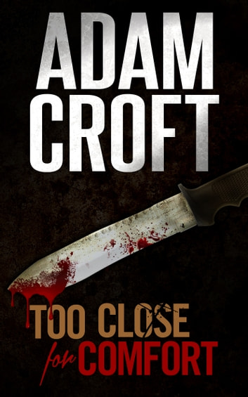 Too Close for Comfort - A gripping British crime thriller with a stunning twist ebook by Adam Croft