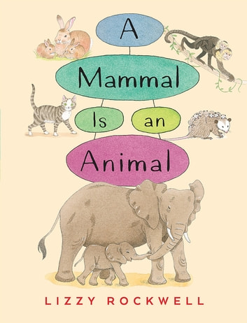 A Mammal is an Animal eBook by Lizzy Rockwell