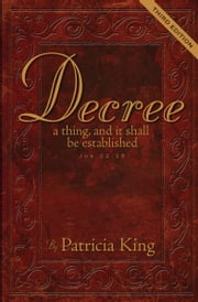 Decree - Third Edition - Decree a Thing and it Shall Be Established - Job 22:8 ebook by Patricia King
