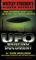 UFO Briefing Document - The Best Available Evidence ebook by Don Berliner, Whitley Streiber