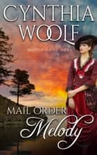 Mail Order Melody ebook by Cynthia Woolf
