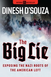 The Big Lie - Exposing the Nazi Roots of the American Left ebook by Dinesh D'Souza