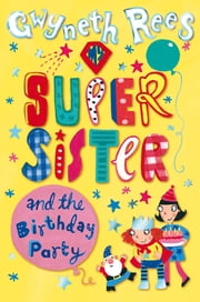 My Super Sister and the Birthday Party ebook by Gwyneth Rees,Lydia Monks,Ella Okstad
