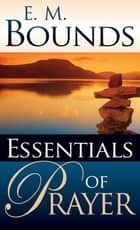 Essentials Of Prayer ebook by E.M. Bounds