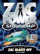 Zac Power Spy Camp: Zac Blasts Off ebook by