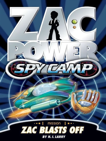 Zac Power Spy Camp: Zac Blasts Off ebook by H. I. Larry