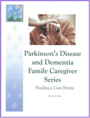 Parkinson's Disease and Dementia Family Caregiver Series - Finding a Care Home ebook by Lori G. Cain