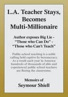 L.A. Teacher Stays, Becomes Multi-Millionaire ebook by Seymour Shiell