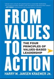 From Values to Action: The Four Principles of Values-Based Leadership ebook by Harry M. Kraemer
