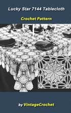 Lucky Star 7144 Tablecloth Vintage Crochet Pattern eBook ebook by Vintage Crochet
