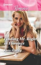 Finding Mr. Right in Florence 電子書籍 by Kate Hardy