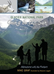 Glacier National Park: Going to the Sun ebook by Mike Graf,Marjorie Leggitt