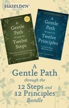A Gentle Path Through the 12 Steps and 12 Principles Bundle - A Collection of Two Patrick Carnes Best Sellers ebook by Patrick J Carnes, Ph.D