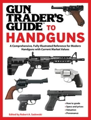 Gun Trader's Guide to Handguns - A Comprehensive, Fully Illustrated Reference for Modern Handguns with Current Market Values ebook by Robert A. Sadowski
