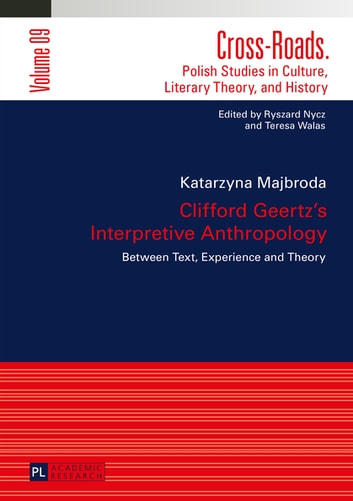 Clifford Geertz's Interpretive Anthropology - Between Text, Experience and Theory ebook by Katarzyna Majbroda
