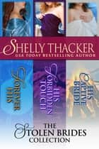 Stolen Brides Series Medieval Romance Boxed Set - Three Full-Length Sexy Historical Romance Novels ebook by Shelly Thacker