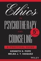 Ethics in Psychotherapy and Counseling - A Practical Guide ebook by Kenneth S. Pope, Melba J. T. Vasquez