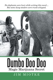 Dumbo Doo Doo - Magic Marijuana Secret ebook by Jim Miotke
