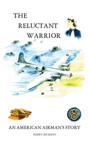 THE RELUCTANT WARRIOR - AN AMERICAN AIRMAN'S STORY ebook by Barry RICKSON