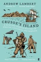 Crusoe's Island - A Rich and Curious History of Pirates, Castaways and Madness ebook by