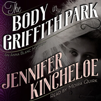 Body in Griffith Park, The - An Anna Blanc Mystery audiobook by Jennifer Kincheloe