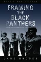 Framing the Black Panthers - The Spectacular Rise of a Black Power Icon ebook by Jane Rhodes