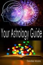 Your Astrology Guide ebook by Deedee Moore
