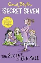 Secret Seven Colour Short Stories: The Secret of Old Mill - Book 6 ebook by Enid Blyton, Tony Ross
