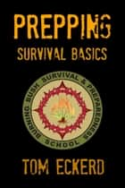 Prepping: Survival Basics ebook by Tom Eckerd