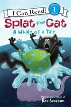 Splat the Cat: A Whale of a Tale ebook by Rob Scotton, Rob Scotton