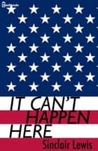 It Can't Happen Here eBook par Sinclair Lewis