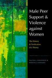 Male Peer Support and Violence against Women - The History and Verification of a Theory ebook by Walter S. DeKeseredy,Martin D. Schwartz