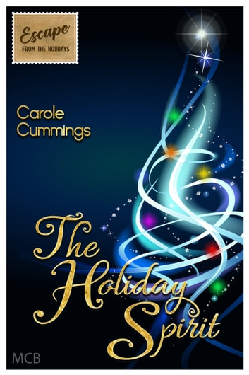 The Holiday Spirit - Escape from the Holidays ebook by Carole Cummings