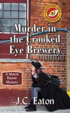 Murder in the Crooked Eye Brewery - Jealousy and Greed in a Small Town Microbrewery ebook by J.C. Eaton