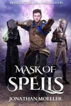 Mask of Spells (Mask of the Demonsouled #3) ebook by Jonathan Moeller