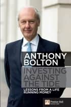 Investing Against the Tide ePub ebook by Anthony Bolton