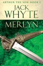 Merlyn - Legends of Camelot 6 (Arthur the Son – Book I) ebook by Jack Whyte