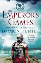 The Emperor's Games ebook by Damion Hunter