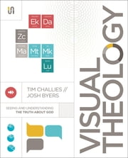 Visual Theology - Seeing and Understanding the Truth About God ebook by Tim Challies,Josh Byers
