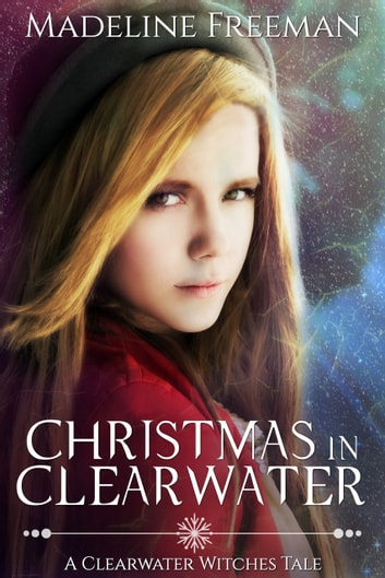 Christmas in Clearwater - A Clearwater Witches Tale ebook by Madeline Freeman