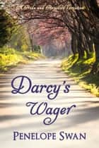 Darcy's Wager: A Pride and Prejudice Variation ebook by Penelope Swan