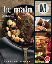 The Main - Recipes ebook by Anthony Sedlak