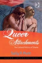 Queer Attachments ebook by Professor Sally R Munt