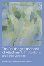 The Routledge Handbook of Attachment: Implications and Interventions ebook by Paul Holmes,Steve Farnfield