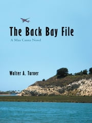 The Back Bay File - A Max Cantu Novel ebook by Walter A. Turner