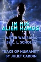In His Alien Hands ebook by C.L. Scholey,Juliet Cardin