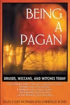 Being a Pagan - Druids, Wiccans, and Witches Today ebook by Ellen Evert Hopman, Lawrence Bond