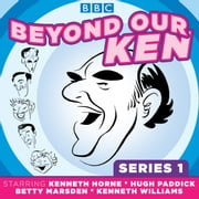 Beyond Our Ken - Series One audiobook by Barry Took, Eric Merriman